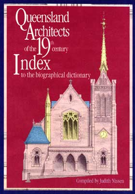Queensland Architects of the 19th Century : Index to the Biographical Dictionary
