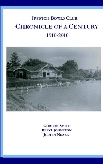 Ipswich Bowls Club: Chronicle of a Century 1910-2010